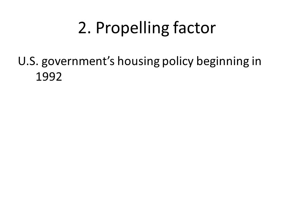 2. Propelling factor U.S. government's housing policy beginning in 1992