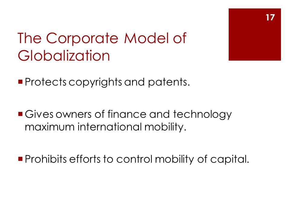 The Corporate Model of Globalization  Protects copyrights and patents.