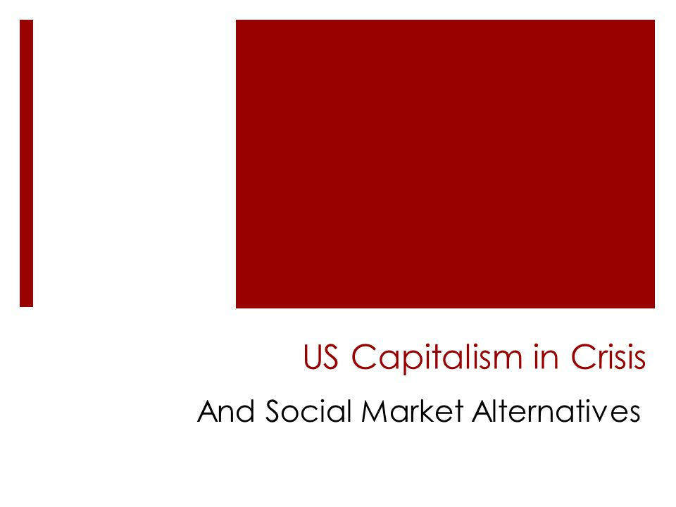 US Capitalism in Crisis And Social Market Alternatives