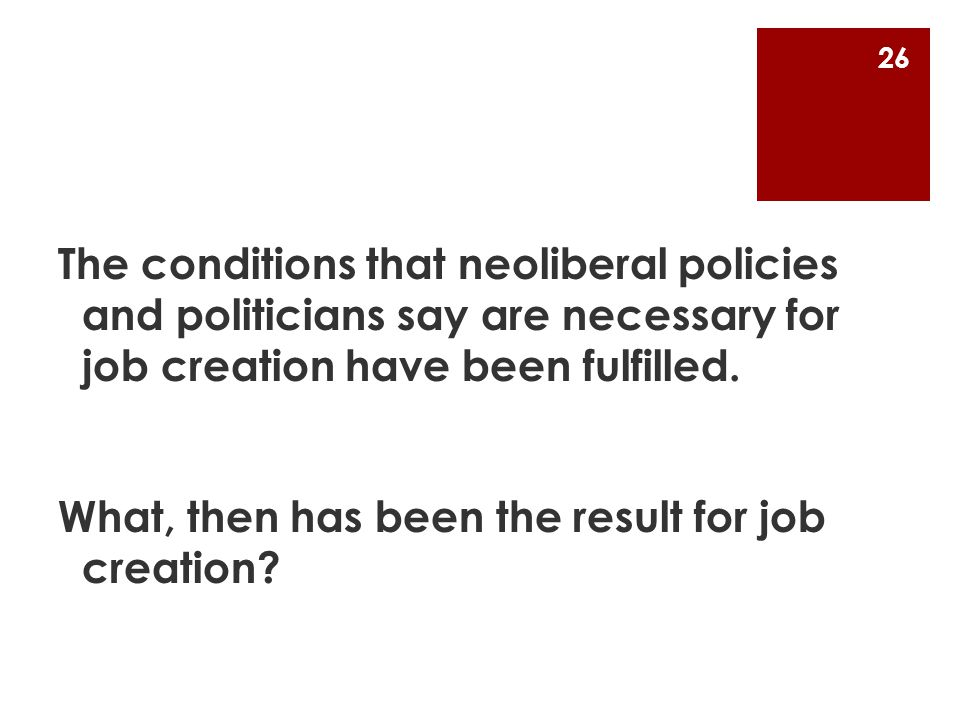 The conditions that neoliberal policies and politicians say are necessary for job creation have been fulfilled.