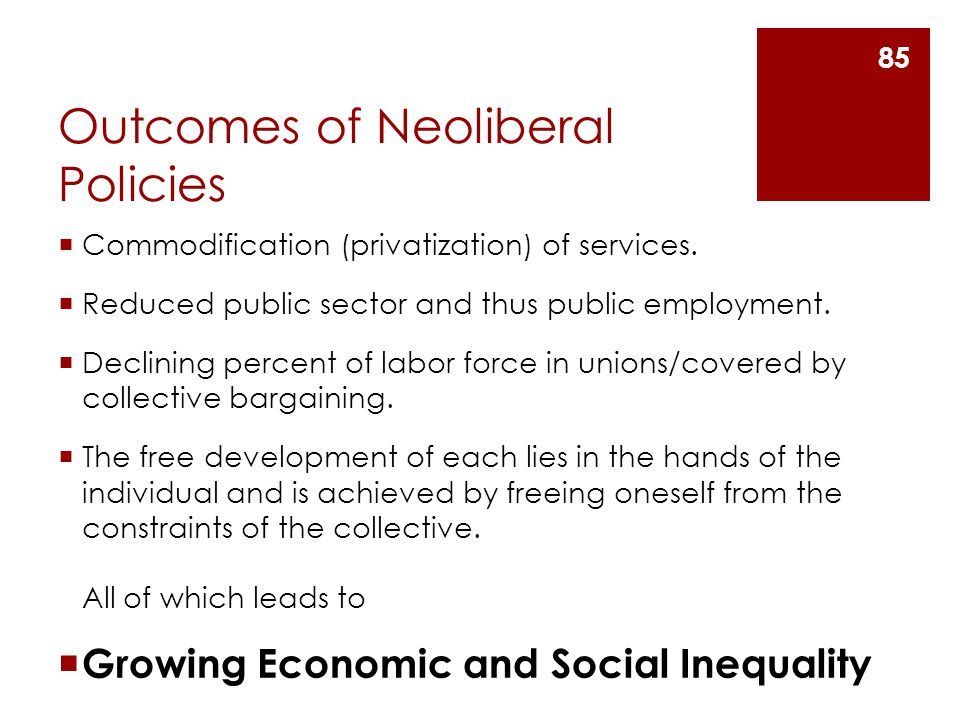 Outcomes of Neoliberal Policies  Commodification (privatization) of services.