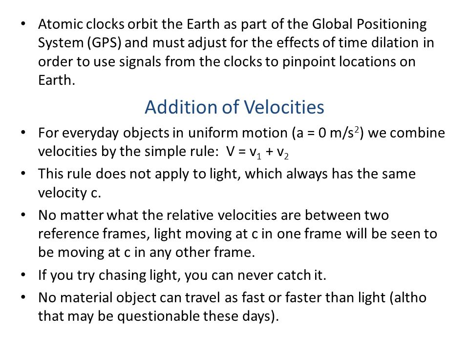 Atomic clocks orbit the Earth as part of the Global Positioning System (GPS) and must adjust for the effects of time dilation in order to use signals