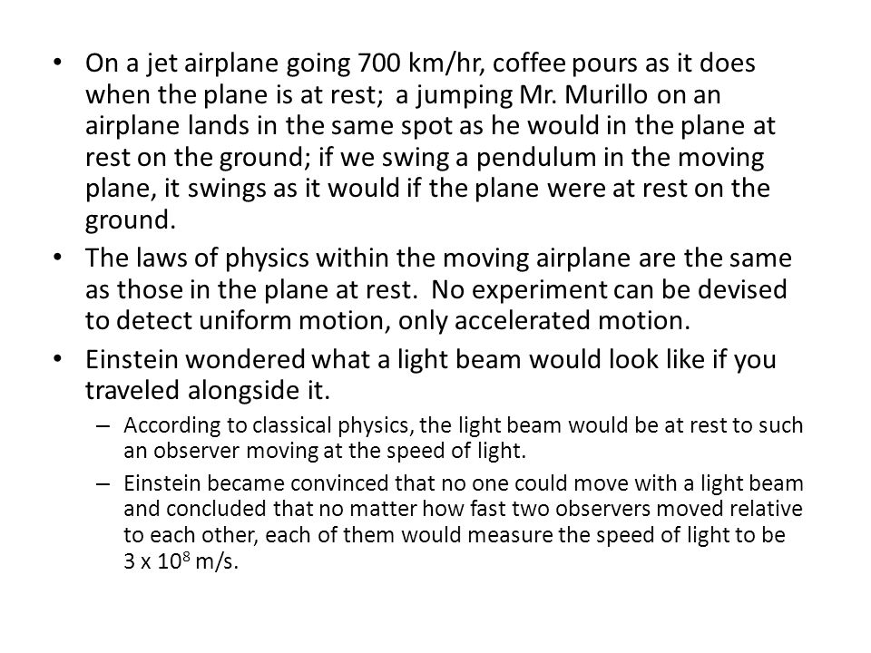 On a jet airplane going 700 km/hr, coffee pours as it does when the plane is at rest; a jumping Mr. Murillo on an airplane lands in the same spot as h