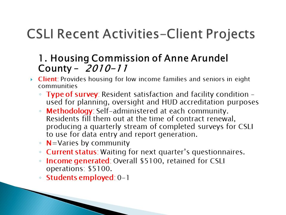 1. Housing Commission of Anne Arundel County – 2010-11  Client: Provides housing for low income families and seniors in eight communities ◦ Type of s