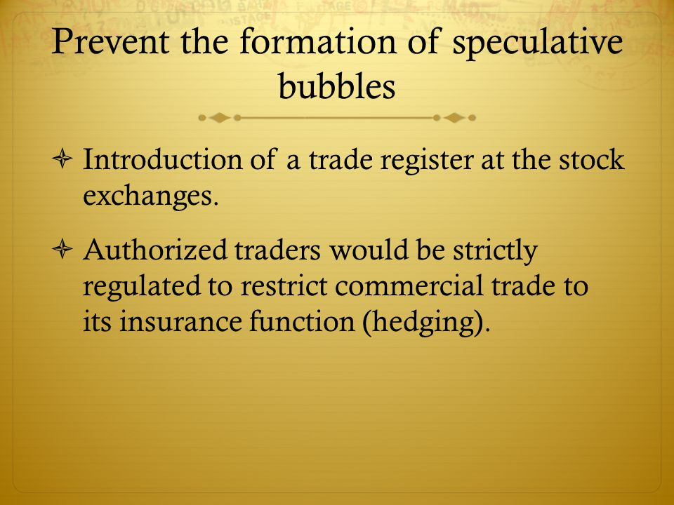 Prevent the formation of speculative bubbles  Introduction of a trade register at the stock exchanges.