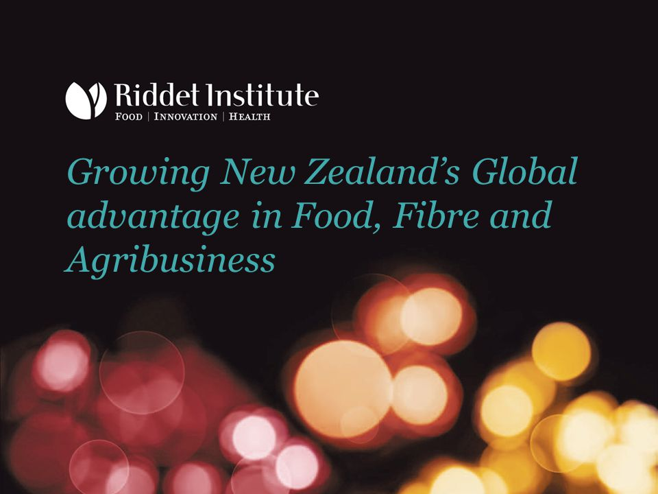 Growing New Zealand's Global advantage in Food, Fibre and Agribusiness