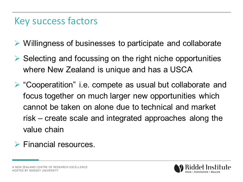 Key success factors  Willingness of businesses to participate and collaborate  Selecting and focussing on the right niche opportunities where New Zealand is unique and has a USCA  Cooperatition i.e.