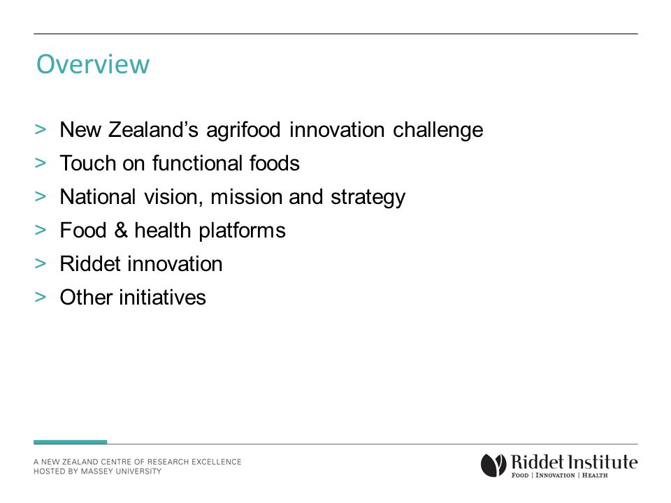 Overview >New Zealand's agrifood innovation challenge >Touch on functional foods >National vision, mission and strategy >Food & health platforms >Riddet innovation >Other initiatives