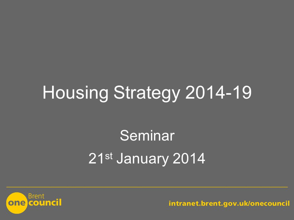 Housing Strategy 2014-19 Seminar 21 st January 2014