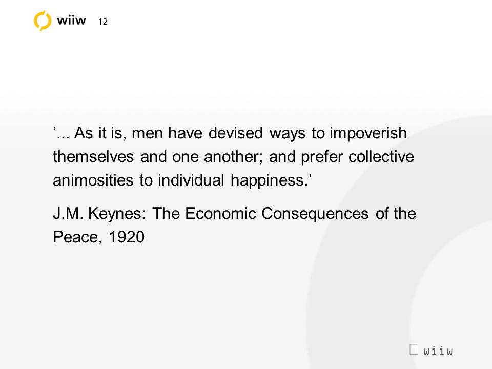  wiiw 12 '... As it is, men have devised ways to impoverish themselves and one another; and prefer collective animosities to individual happiness.'