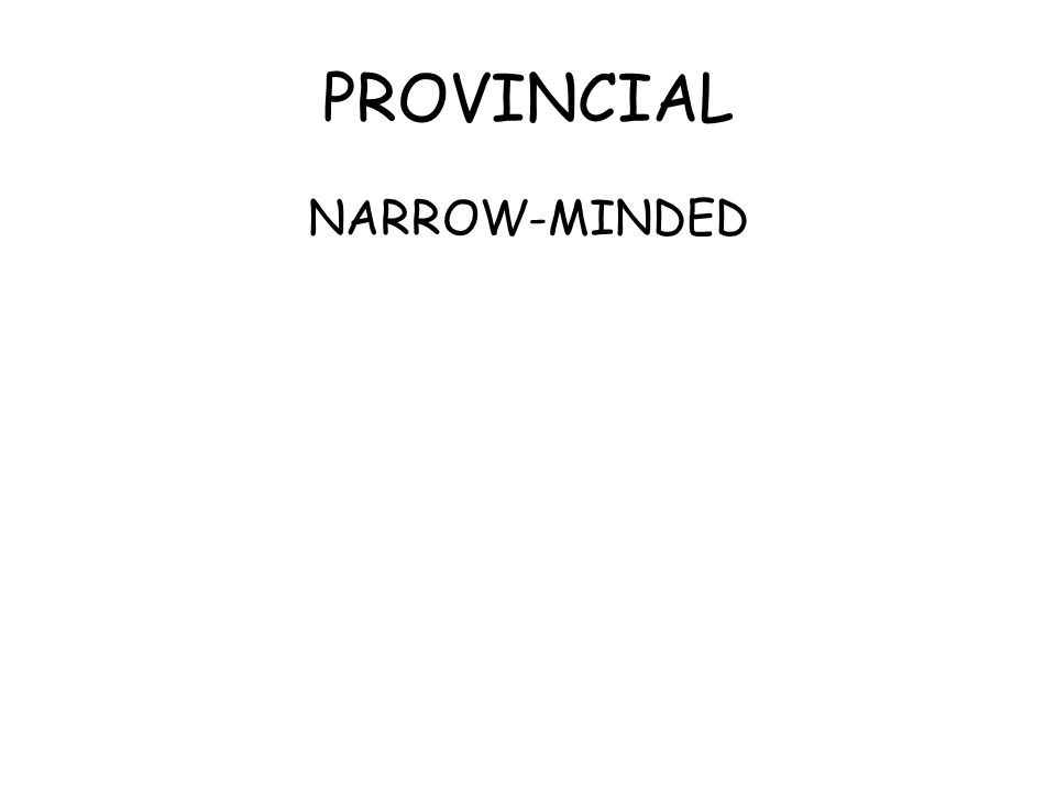 PROVINCIAL NARROW-MINDED
