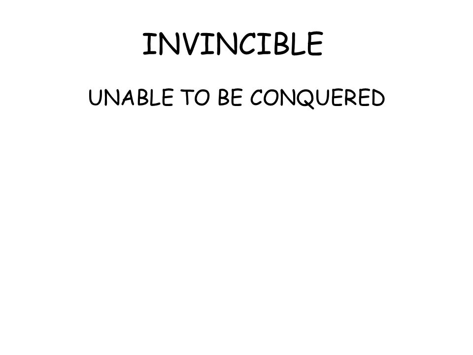 INVINCIBLE UNABLE TO BE CONQUERED