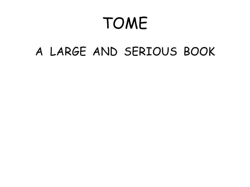 TOME A LARGE AND SERIOUS BOOK