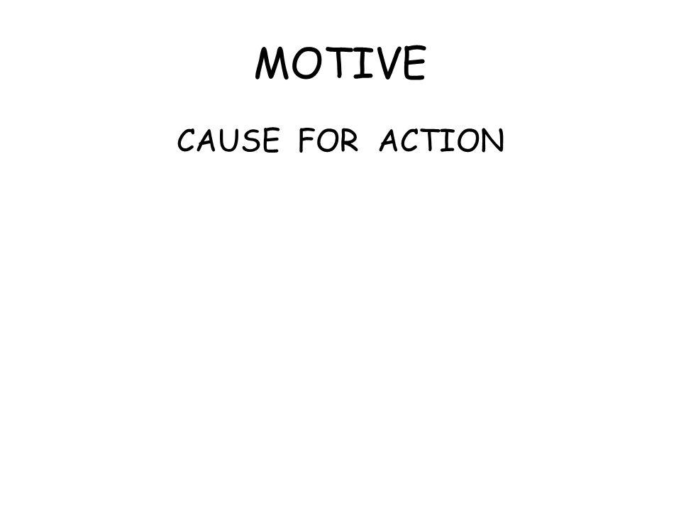 MOTIVE CAUSE FOR ACTION