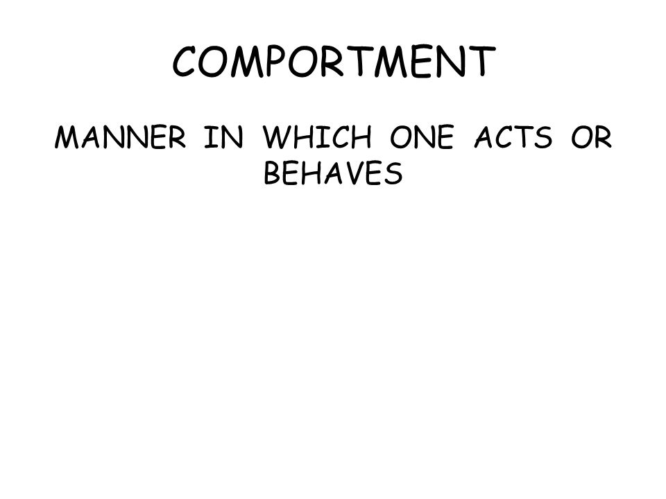 COMPORTMENT MANNER IN WHICH ONE ACTS OR BEHAVES