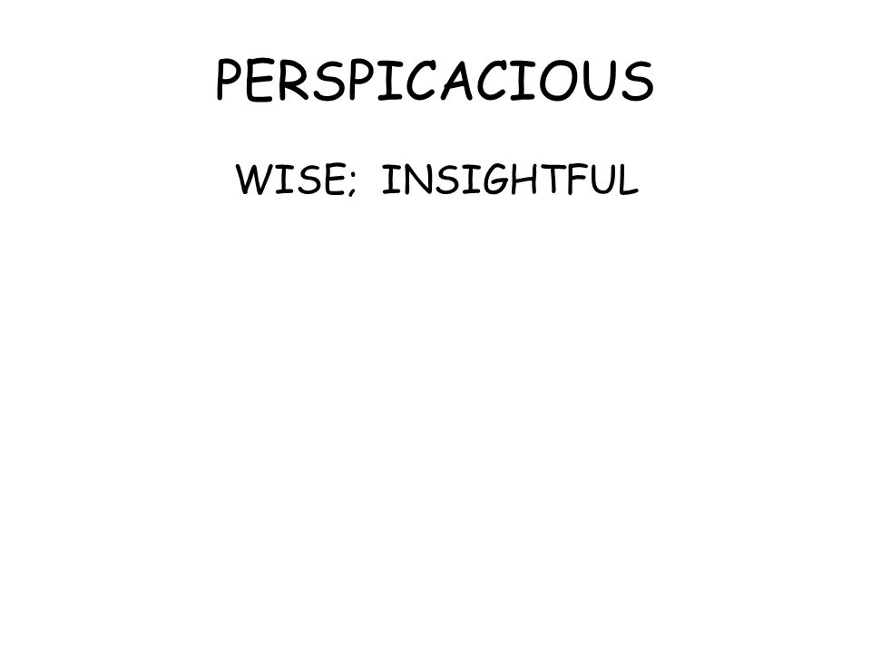 PERSPICACIOUS WISE; INSIGHTFUL