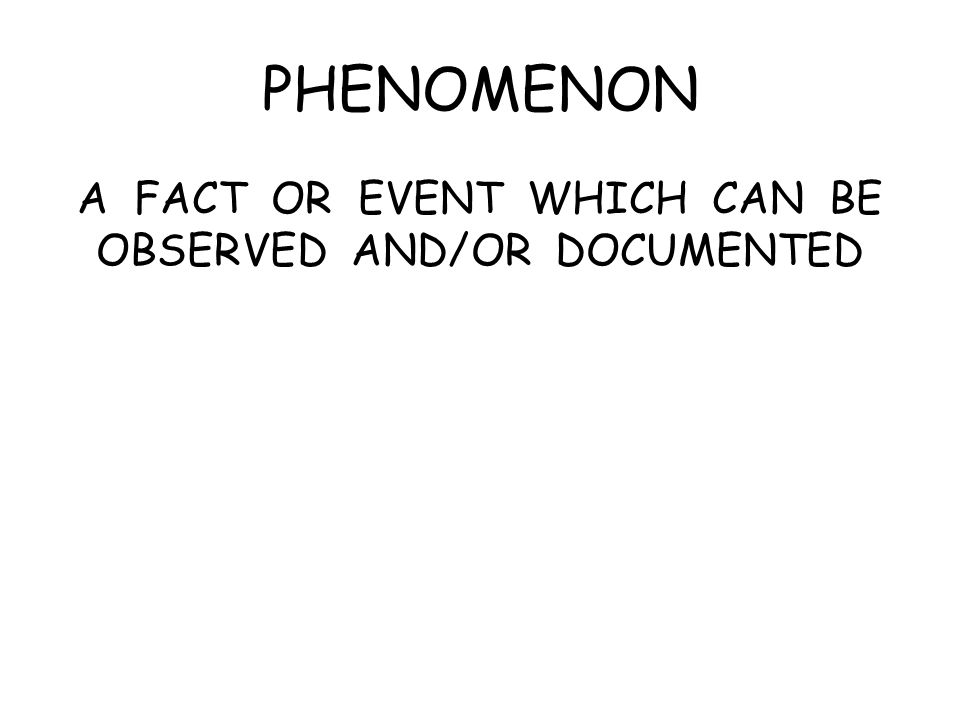 PHENOMENON A FACT OR EVENT WHICH CAN BE OBSERVED AND/OR DOCUMENTED