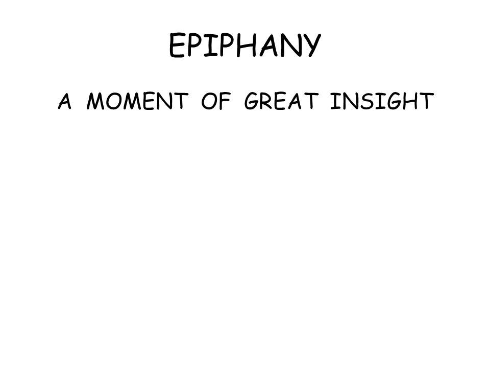 EPIPHANY A MOMENT OF GREAT INSIGHT