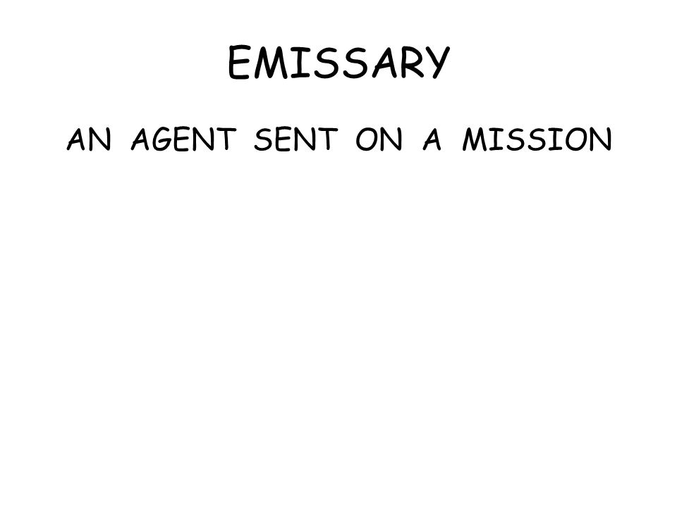 EMISSARY AN AGENT SENT ON A MISSION