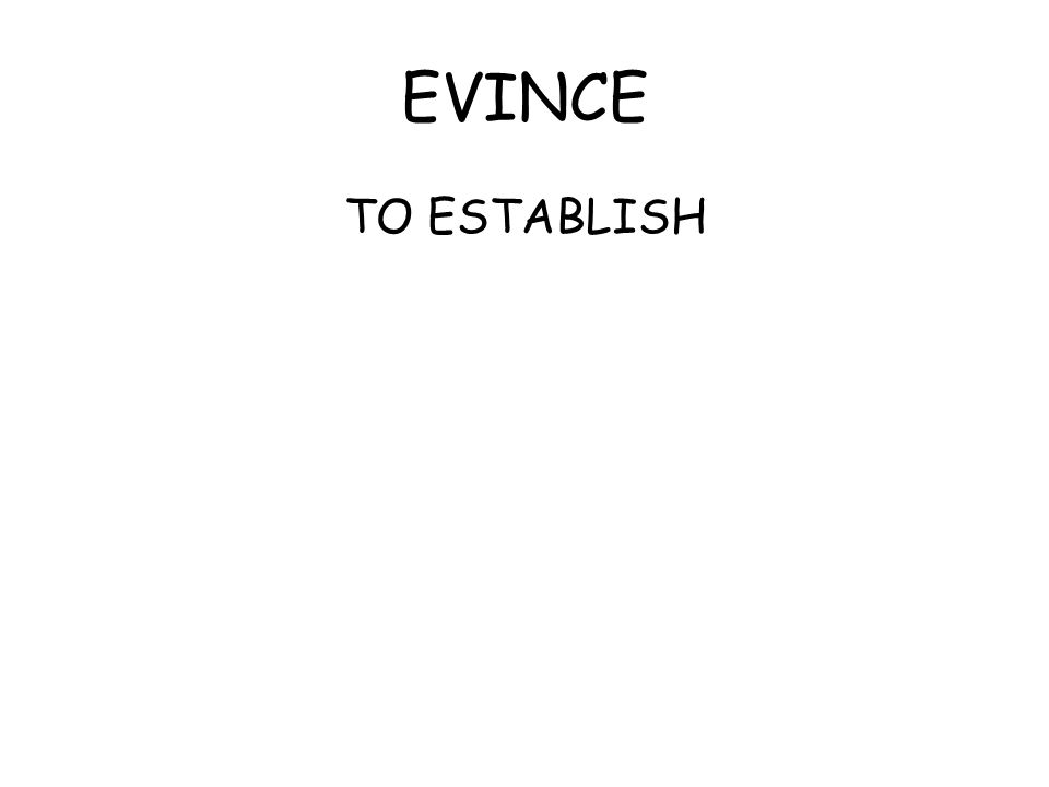 EVINCE TO ESTABLISH