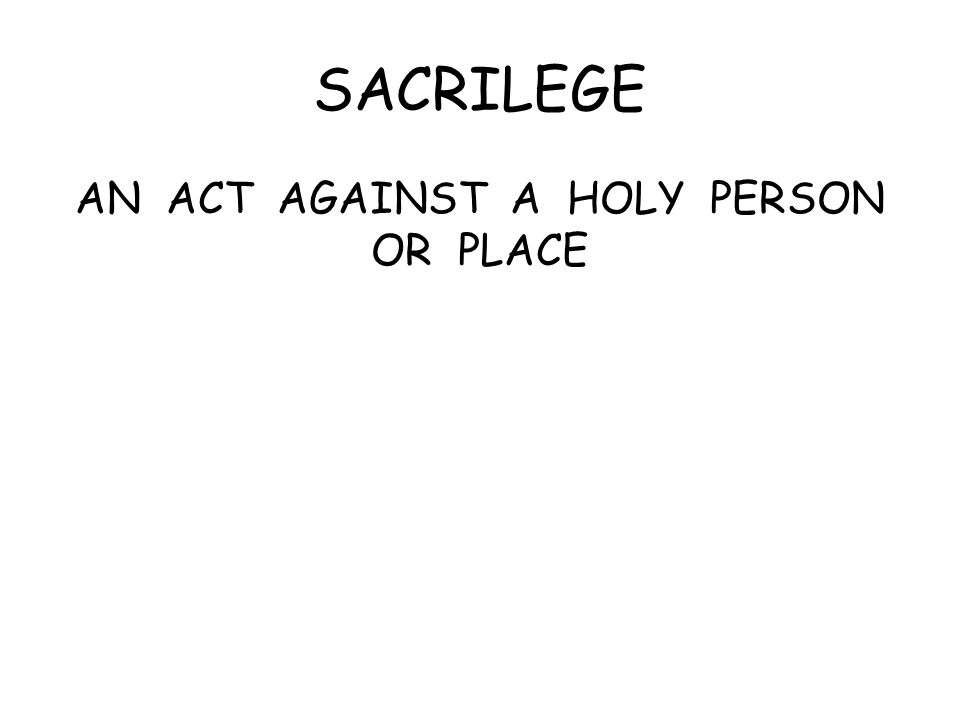 SACRILEGE AN ACT AGAINST A HOLY PERSON OR PLACE