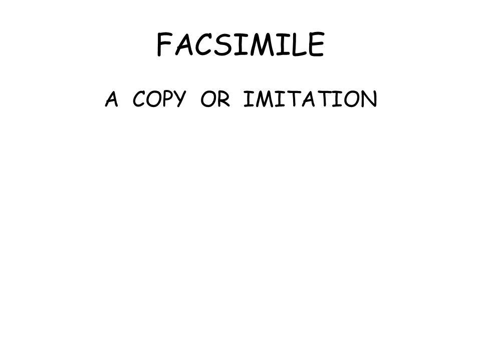 FACSIMILE A COPY OR IMITATION