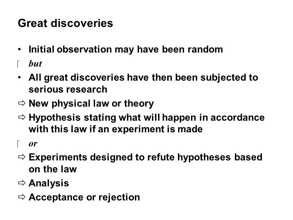 Great discoveries Initial observation may have been random  but All great discoveries have then been subjected to serious research  New physical law