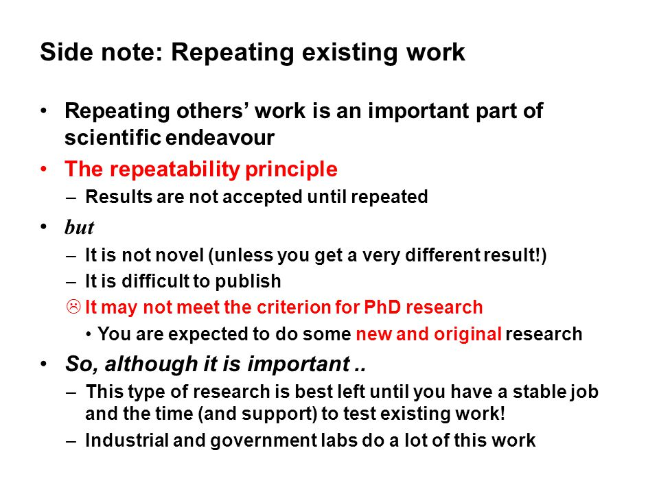Side note: Repeating existing work Repeating others' work is an important part of scientific endeavour The repeatability principle –Results are not ac