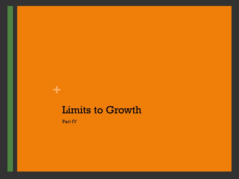 + Limits to Growth Part IV