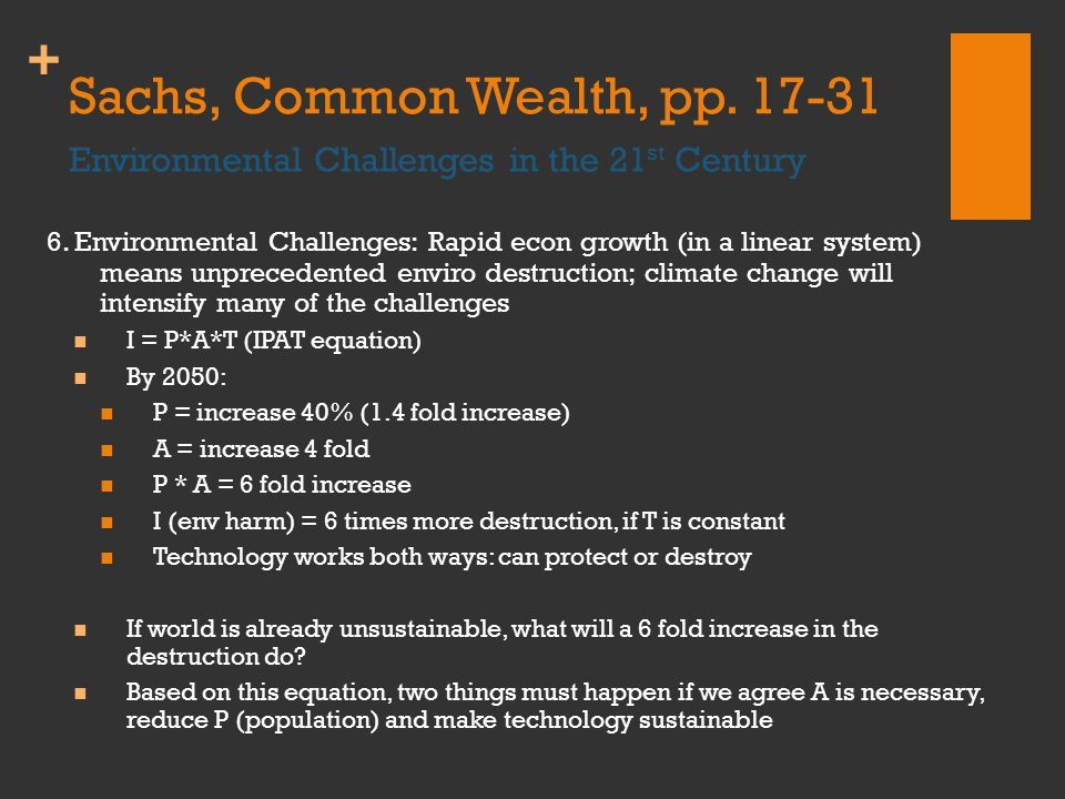 + Sachs, Common Wealth, pp. 17-31 6. Environmental Challenges: Rapid econ growth (in a linear system) means unprecedented enviro destruction; climate