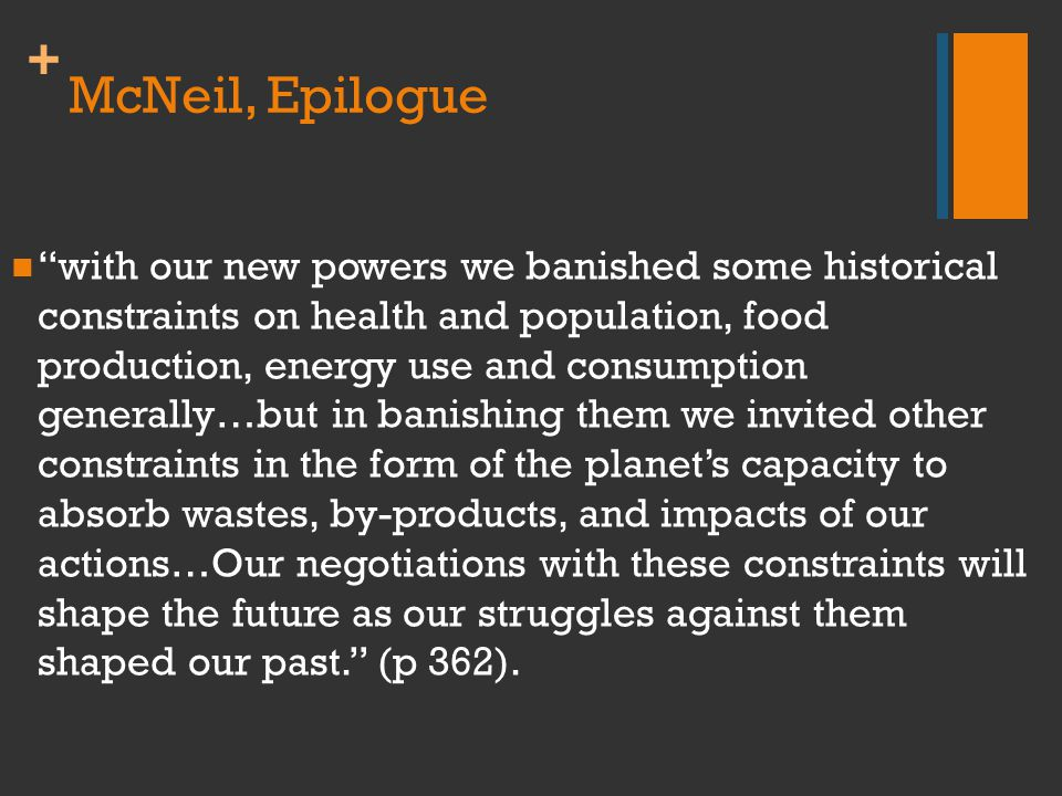 "+ McNeil, Epilogue ""with our new powers we banished some historical constraints on health and population, food production, energy use and consumption"