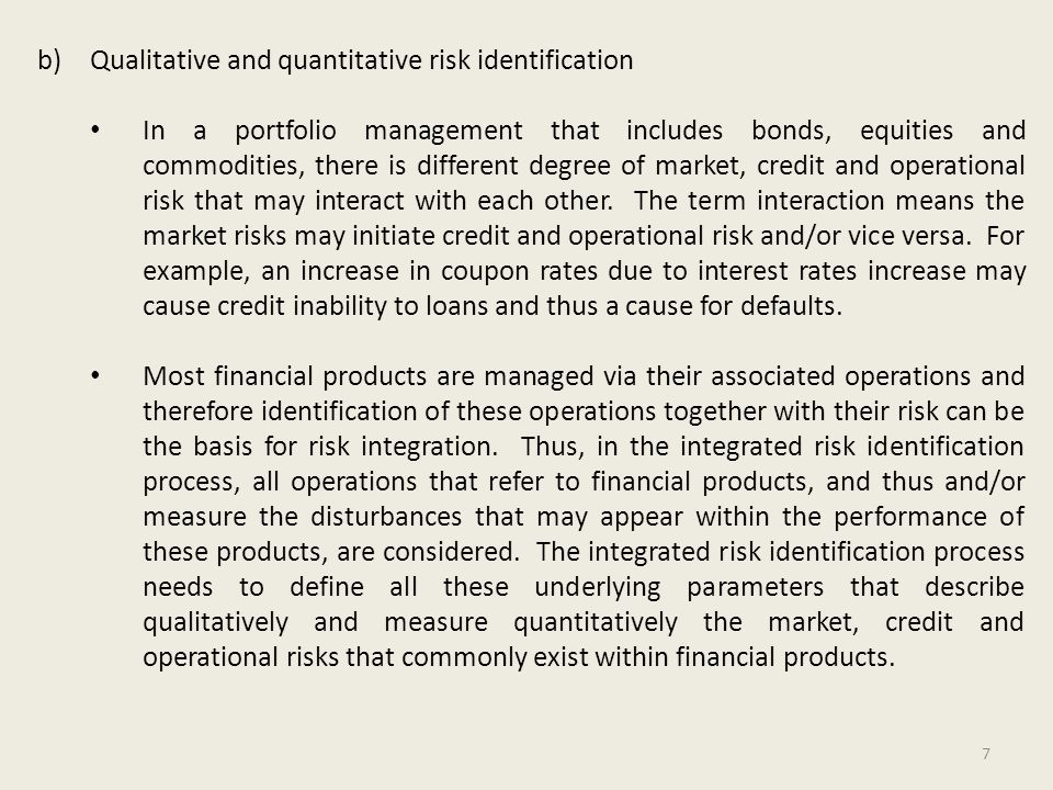 7 b)Qualitative and quantitative risk identification In a portfolio management that includes bonds, equities and commodities, there is different degre