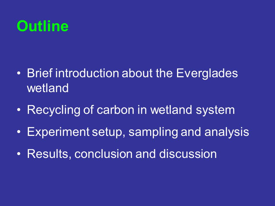 Outline Brief introduction about the Everglades wetland Recycling of carbon in wetland system Experiment setup, sampling and analysis Results, conclus