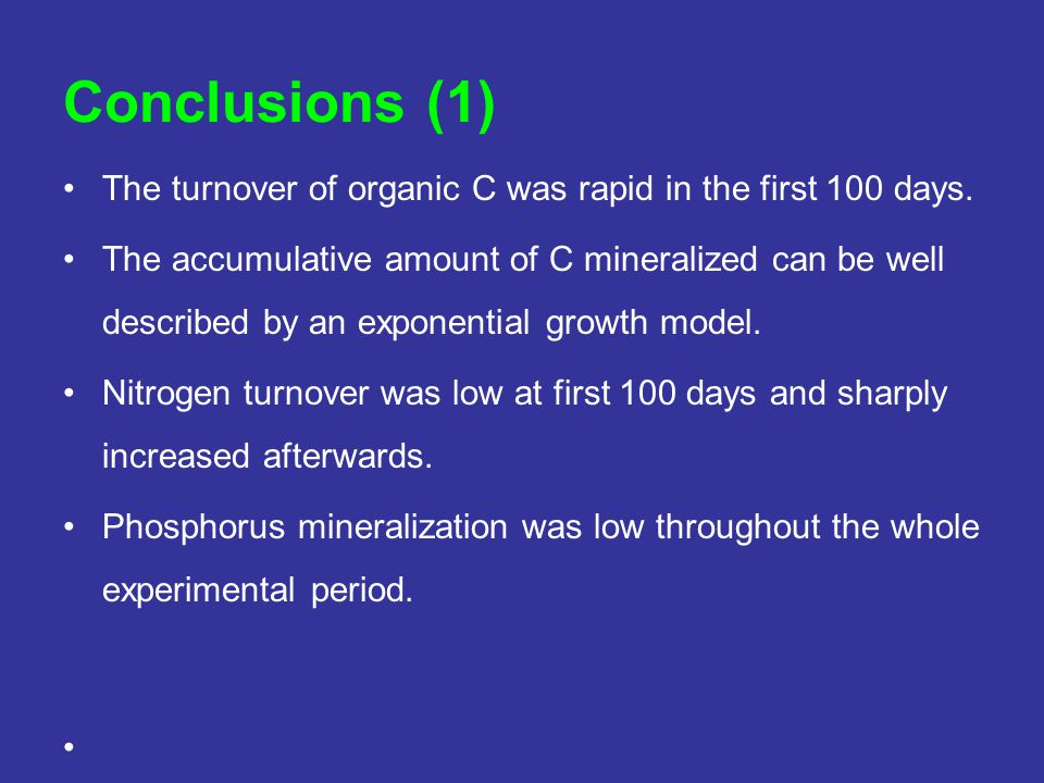 Conclusions (1) The turnover of organic C was rapid in the first 100 days. The accumulative amount of C mineralized can be well described by an expone