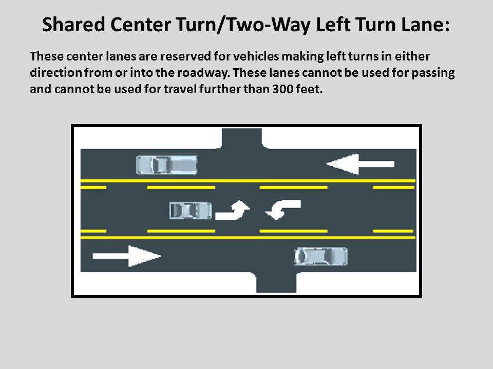 Shared Center Turn/Two-Way Left Turn Lane: These center lanes are reserved for vehicles making left turns in either direction from or into the roadway