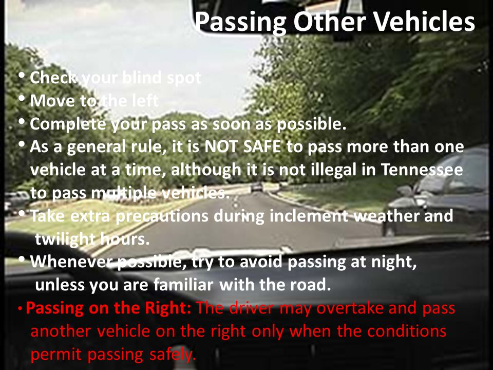 Check your blind spot Move to the left Complete your pass as soon as possible. As a general rule, it is NOT SAFE to pass more than one vehicle at a ti