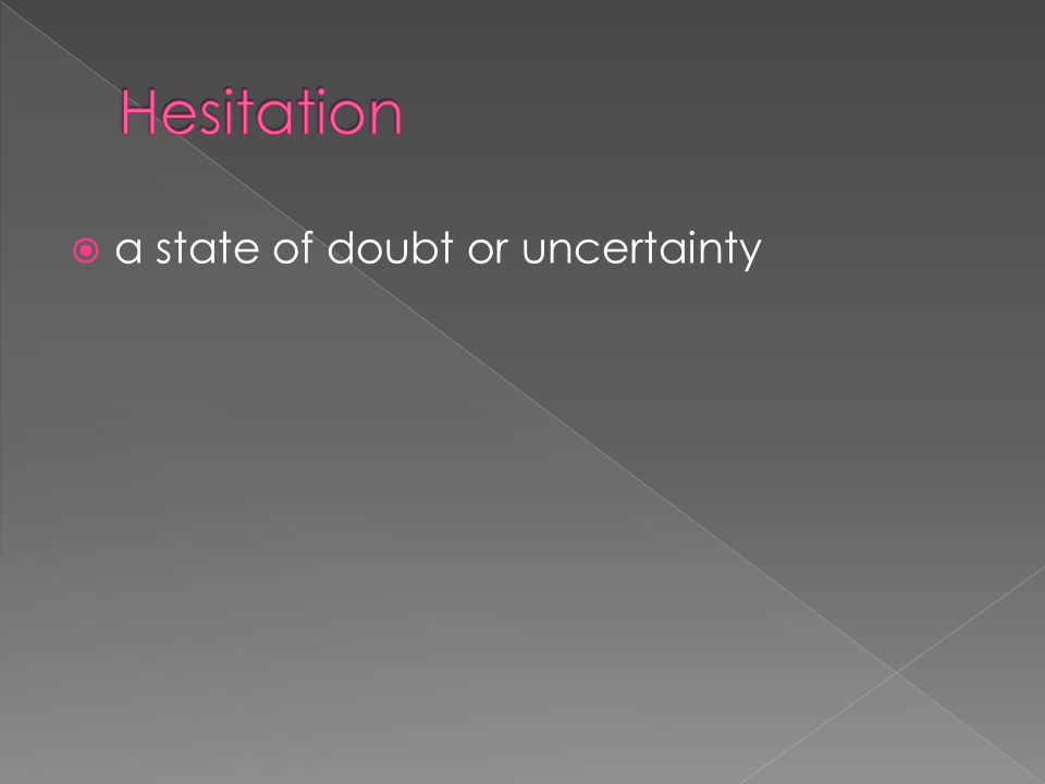  a state of doubt or uncertainty