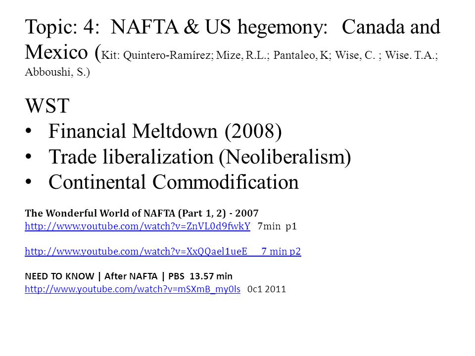 Topic: 4: NAFTA & US hegemony: Canada and Mexico ( Kit: Quintero-Ramírez; Mize, R.L.; Pantaleo, K; Wise, C. ; Wise. T.A.; Abboushi, S.) WST Financial