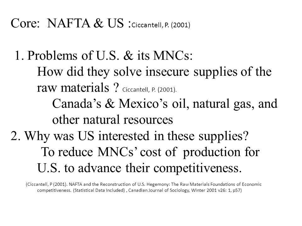 Core: NAFTA & US : Ciccantell, P. (2001) 1. Problems of U.S. & its MNCs: How did they solve insecure supplies of the raw materials ? Ciccantell, P. (2