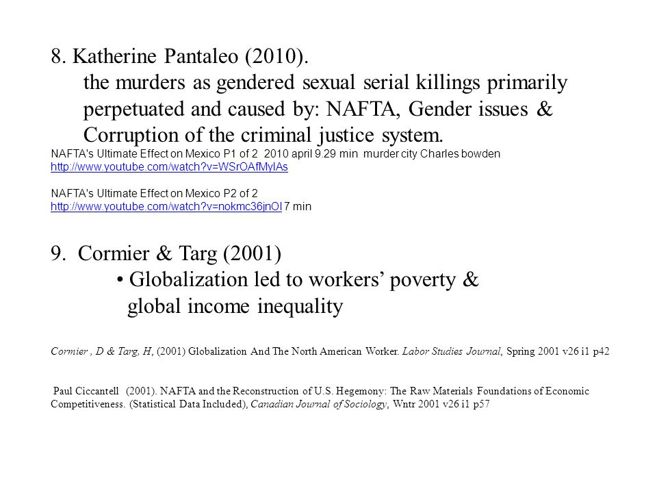 8. Katherine Pantaleo (2010). the murders as gendered sexual serial killings primarily perpetuated and caused by: NAFTA, Gender issues & Corruption of