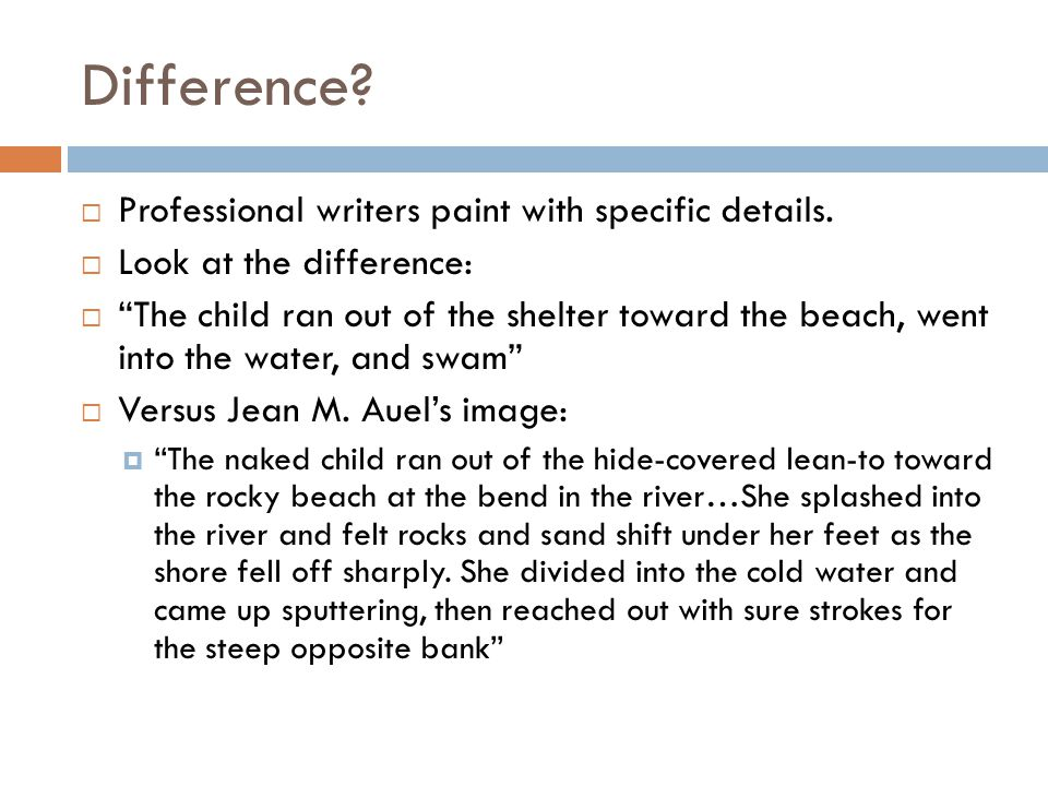 Difference.  Professional writers paint with specific details.