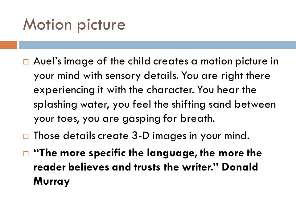 Motion picture  Auel's image of the child creates a motion picture in your mind with sensory details.