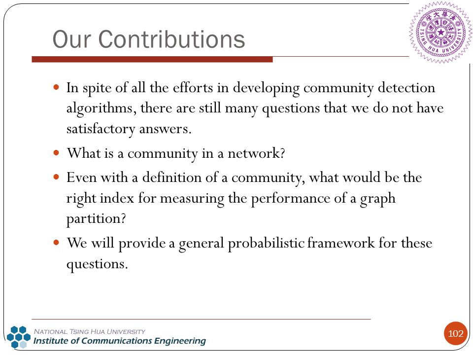 Our Contributions In spite of all the efforts in developing community detection algorithms, there are still many questions that we do not have satisfa