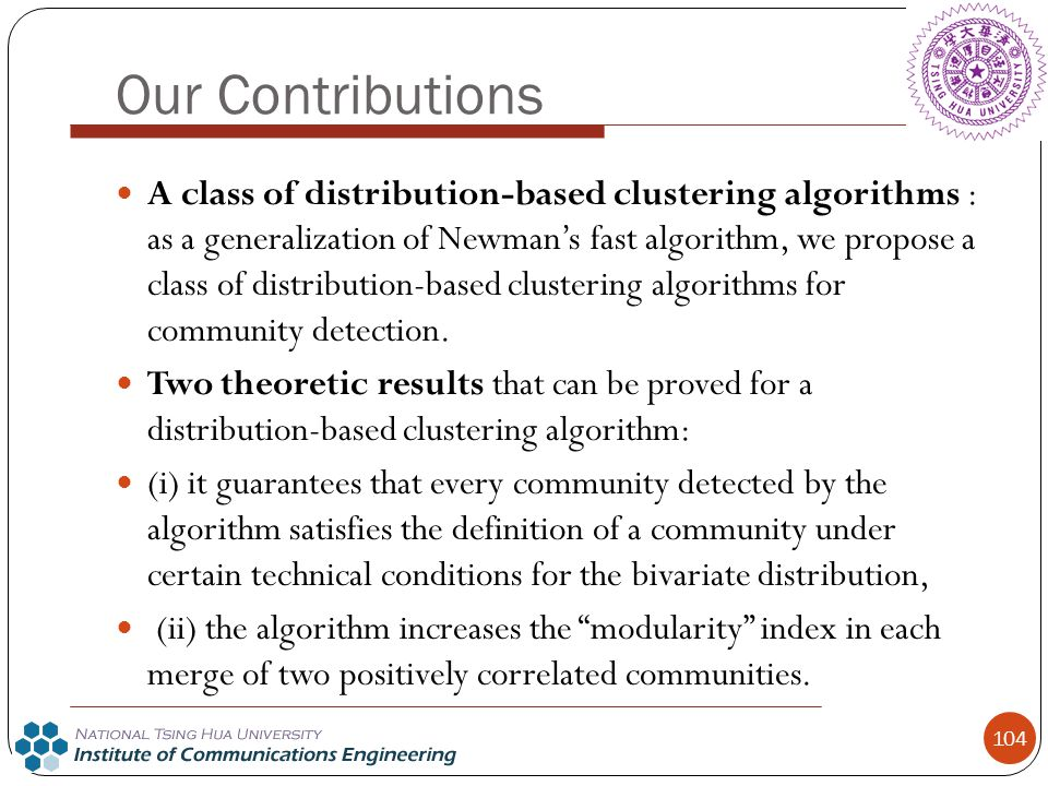 Our Contributions A class of distribution-based clustering algorithms : as a generalization of Newman's fast algorithm, we propose a class of distribu
