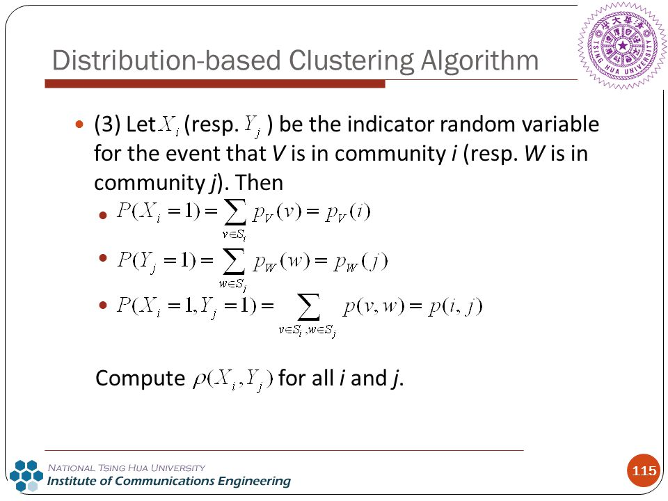 115 (3) Let (resp. ) be the indicator random variable for the event that V is in community i (resp. W is in community j). Then Compute for all i and j