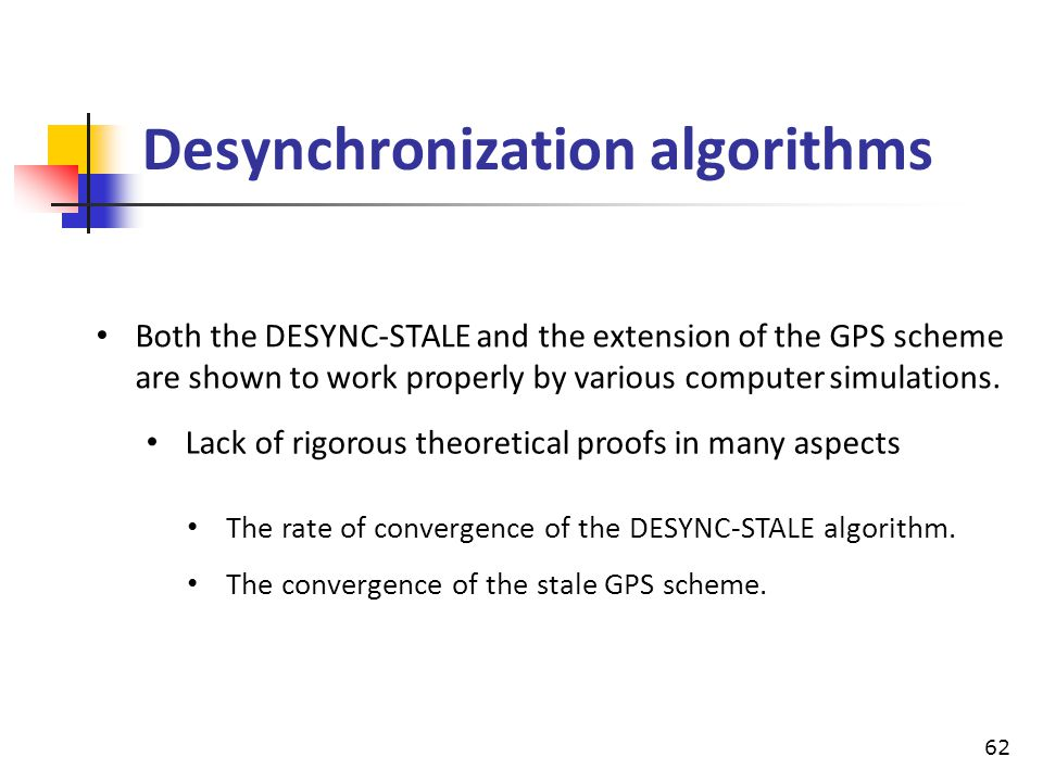 Desynchronization algorithms Both the DESYNC-STALE and the extension of the GPS scheme are shown to work properly by various computer simulations. Lac