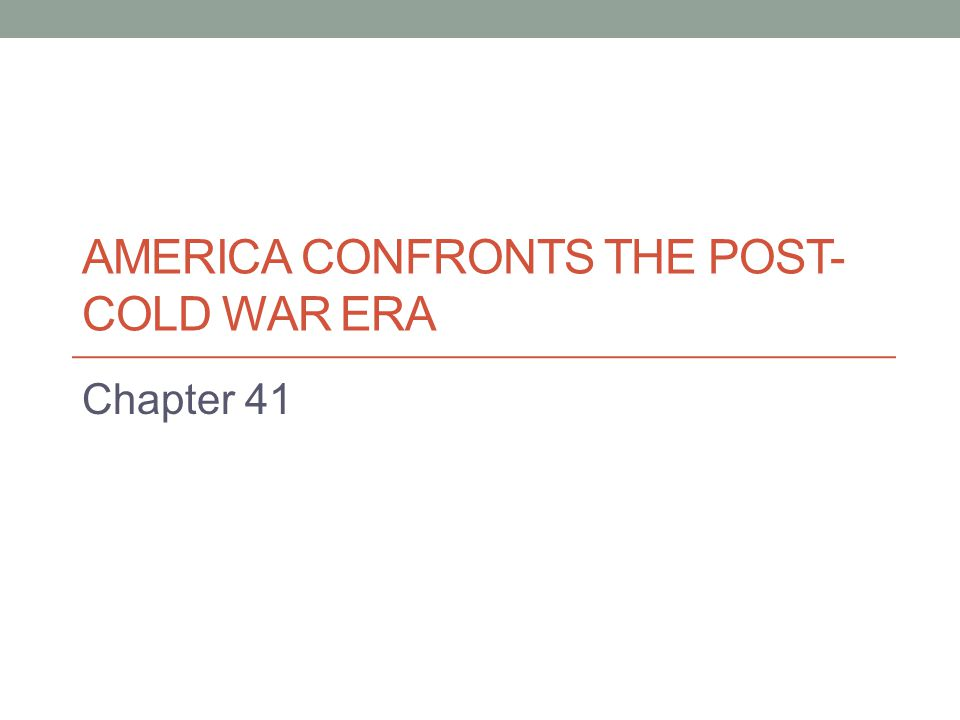 AMERICA CONFRONTS THE POST- COLD WAR ERA Chapter 41