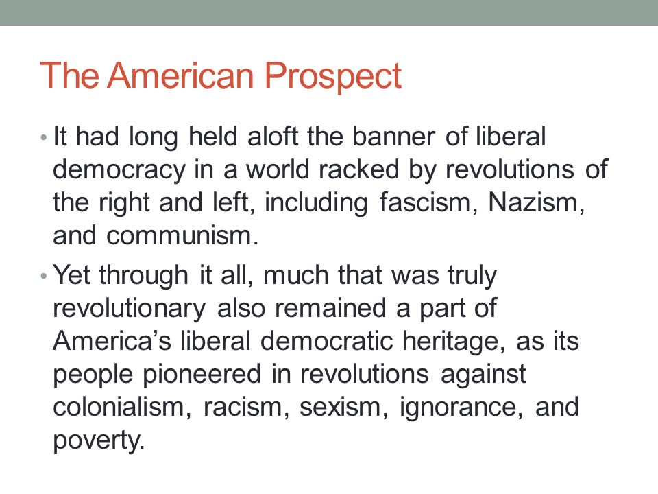 The American Prospect It had long held aloft the banner of liberal democracy in a world racked by revolutions of the right and left, including fascism