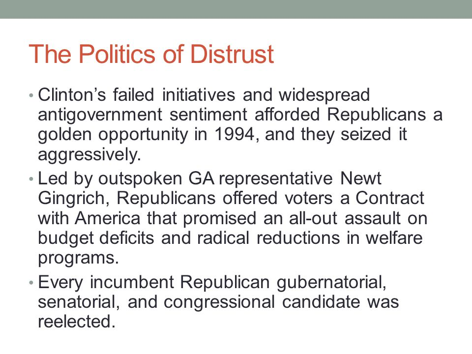 The Politics of Distrust Republicans also picked up eleven new governorships, eight seats in the Senate, and fifty- three seats in the House ( where Gingrich became speaker), giving them control of both chambers of the federal Congress for then first time in 40 years.