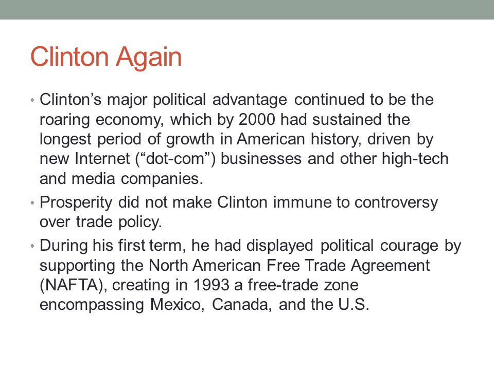 Clinton Again Clinton's major political advantage continued to be the roaring economy, which by 2000 had sustained the longest period of growth in Ame